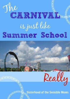 This summer, can you actually see the knowledge oozing out of your kids' ears like a Popsicle melting on a parking lot? Our solution? The Carnival is just like summer school. Really. From Sisterhood of the Sensible Moms.