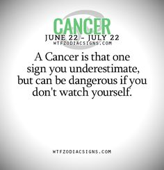 A Cancer is that one sign you underestimate,but can be dangerous if you don't watch yourself. - WTF Zodiac Signs Daily Horoscope!