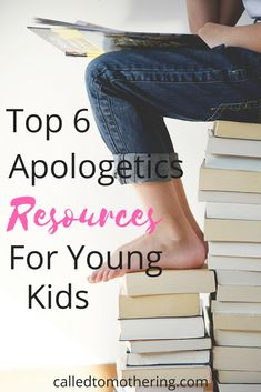 Top 6 Apologetics Resources For Young Kids – Called To Mothering