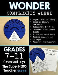 This is a complexity wheel for the novel Wonder. The wheel focuses on the following components: -Higher level thinking-Based on Blooms Taxonomy-Interactive Notebook-Differentiated Answer Sheets-6 levels of complexity-Teacher suggestions-10 pages-Formative OR Summative AssessmentsEnjoy!