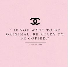 "It's a compliment when people copy my taste. Kind of frightening when they pick exact same merchandise, but still sweet!  If you want to be original, be ready to be copied."" ~Coco Chanel"