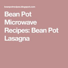 Bean Pot Microwave Recipes: Bean Pot Lasagna