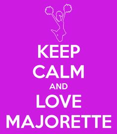 KEEP CALM AND LOVE MAJORETTE - KEEP CALM AND CARRY ON Image ...