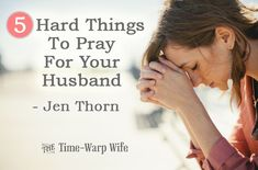 Great post--and I think wives should have hubbies pray this for them, as well! 5 Hard Things To Pray For Your Husband - Time-Warp Wife