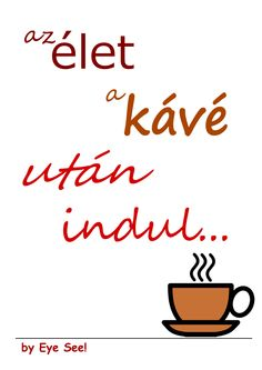 Eye see!: a reggeli kávé Coffee Pictures, Coffee Quotes, Coffee Recipes, Coffee Time, Good Morning, Feelings, Funny, Woman, Buen Dia