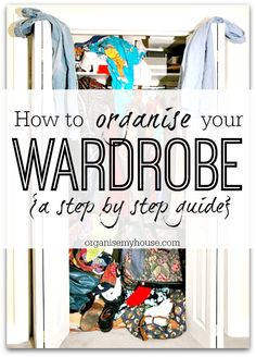 How to organise your wardrobe - a step by step guide taking you through every step of the way