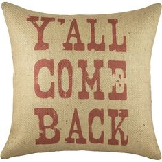 Y'ALL COME BACK PILLOW