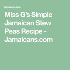 Miss G's Simple Jamaican Stew Peas Recipe - Jamaicans.com