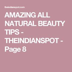 AMAZING ALL NATURAL BEAUTY TIPS - THEINDIANSPOT - Page 8