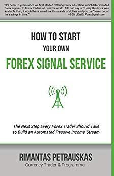 How to Start Your Own Forex Signal Service: The Next Step Every Forex Trader Should Take to Build an Automated Passive Income Stream by [Petrauskas, Rimantas] Stock Market Books, Passive Income Streams, The Next Step, Marketing, Reading, Reading Books
