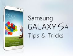 Samsung Galaxy S4 Tips, Tricks and Hidden Features You Need to Know