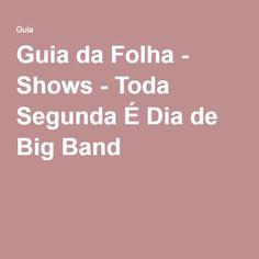 Guia da Folha - Shows - Toda Segunda É Dia de Big Band
