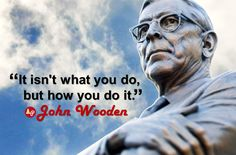 """It isn't what you do, but how you do it."" - #JohnWooden"