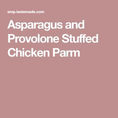 Asparagus and Provolone Stuffed Chicken Parm