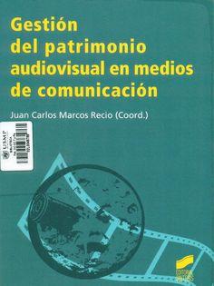 Título: Gestión del patrimonio audiovisual en medios de comunicación / Autor: Marcos Recio, J. / Ubicación: Biblioteca FCCTP - USMP 1er Piso / Código: 302.234/G