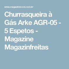 Churrasqueira à Gás Arke AGR-05 - 5 Espetos - Magazine Magazinfreitas