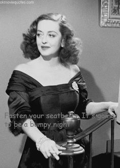 """""""Fasten your seatbelts. It's going to be a bumpy night.""""    Margo Channing    Bette Davis    All About Eve    1950"""