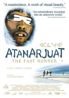 Zacharias Kunuk's Atanarjuat: The Fast Runner ᐊᑕᓈᕐᔪᐊᑦ (2001) (Haven't seen it yet but WANT TO)