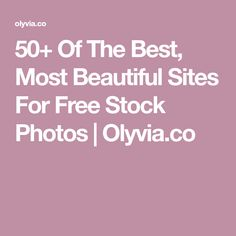 50+ Of The Best, Most Beautiful Sites For Free Stock Photos   Olyvia.co