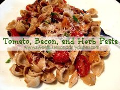 Tomato, Bacon, and Herb Pasta ~Sweet Kisses and Dirty Dishes