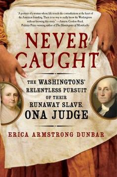 Never caught : the Washingtons' relentless pursuit of their runaway slave, Ona Judge / Erica Armstrong   Dunbar. This title is not available in Middleboro right now, but it is owned by other SAILS libraries. Follow this link to place your hold today!