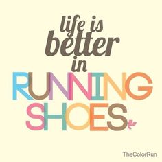 Life is better in running shoes.