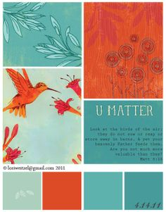 """""""April 14, 2011 You Matter (God's Voice Series). The bird illustration was done by one of my favorite artists Penelope Dullaghan.  I love the orange and teal color palette. I  illustrated  the leaves and the flower illustrations to compliment her style."""""""