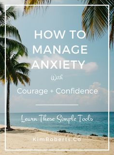 It's no surprise that anxiety has become epidemic given our fast-paced lives. Try these 6 Simple Daily Tools and learn How To Manage Anxiety With Courage + Confidence. #anxietyrelief Natural anxiety relief | anxiety remedies | mental health awareness | live better | holistic health | gain confidence self esteem | manage anxiety coping skills