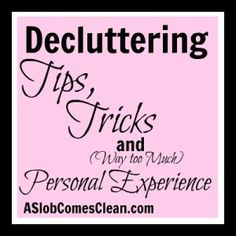 Decluttering Tips, Tricks and WAY too much Personal Experience at ASlobComesClean.com (Lots of great decluttering strategies to use in your home)