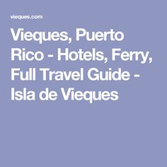 Vieques, Puerto Rico - Hotels, Ferry, Full Travel Guide - Isla de Vieques