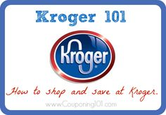 Kroger 101 - how to shop and save money at Kroger stores.