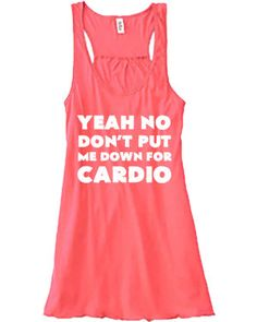 Yea No Don't Put Me Down For Cardio Tank Top - Running Shirt - Workout Tank Top - Crossfit Shirt For Women