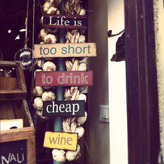 Life is too short to drink cheap wine.