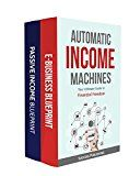Free Kindle Book -   Automatic Income Machines: Your Ultimate Guide To Financial Freedom:  (A No-BS Step-By-Step Complete Guide To Create Online Businesses, Passive Income Streams & Wealth Automatically)