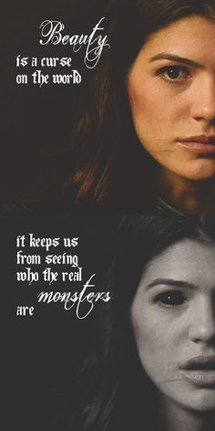 ''Beauty is a curse on the world. It keeps us from seeing who the real monsters are.'' / Ruby <-- Ok I know this is supernatural but I love this saying. Some of the prettiest people are so so ugly