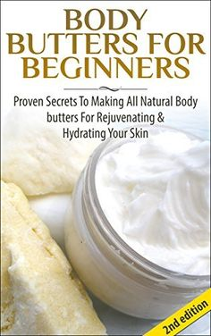 Body Butters For Beginners 2nd Edition: Proven Secrets To Making All Natural Body Butters For Rejuvenating And Hydrating Your Skin (Soap Making, Body Butters, ... Essential Oils, Natural Homemade Soaps), http://www.amazon.com/dp/B00K6LVV6A/ref=cm_sw_r_pi_awdm_xs_fGNkyb5Y1AXWG