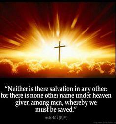 Acts 4:12 (1611 KJV !!!!)