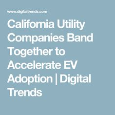 California Utility Companies Band Together to Accelerate EV Adoption | Digital Trends