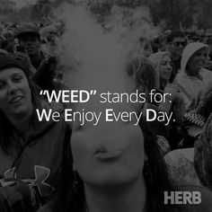How To Vape Weed-Infographic Cannabis Positive Quote-Weed stands for We Enjoy Every Day. Stoner Quotes, Weed Quotes, Weed Memes, Weed Humor, Stoner Humor, 420 Quotes, Trippy Quotes, Weed Facts, Frases