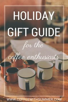 Holiday Gift Guide For The Coffee Enthusiasts | Coffee With Summer
