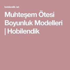 Muhteşem Ötesi Boyunluk Modelleri | Hobilendik
