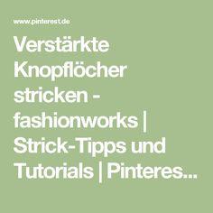 Verstärkte Knopflöcher stricken - fashionworks | Strick-Tipps und Tutorials | Pinterest | Knopfloch stricken, Stricken und Handarbeiten