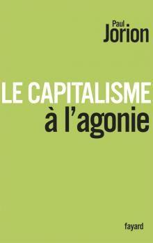 Paul Jorion - Le capitalisme à l'agonie