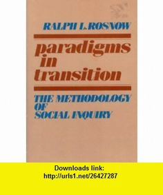 Paradigms in Transition The Methodology of Social Inquiry (9780195028775) Ralph L. Rosnow , ISBN-10: 0195028775  , ISBN-13: 978-0195028775 ,  , tutorials , pdf , ebook , torrent , downloads , rapidshare , filesonic , hotfile , megaupload , fileserve