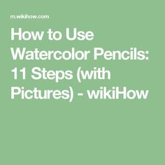 How to Use Watercolor Pencils: 11 Steps (with Pictures) - wikiHow