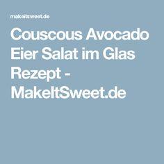 Couscous Avocado Eier Salat im Glas Rezept - MakeItSweet.de