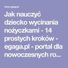 Jak nauczyć dziecko wycinania nożyczkami - 14 prostych kroków - egaga.pl - portal dla nowoczesnych rodziców Hand Therapy, Montessori Baby, Children, Kids, Kindergarten, Parenting, Teacher, Portal, Education