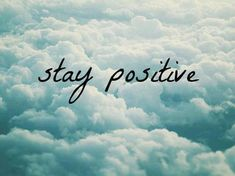 Stay positive  life quotes quotes quote positive tumblr motivational quotes tumblr life quotes