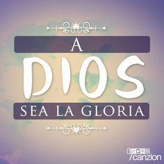 A Dios sea toda la honra y la gloria!
