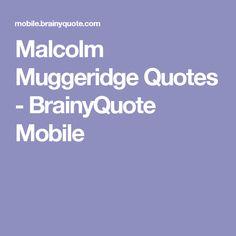 Malcolm Muggeridge Quotes - BrainyQuote Mobile